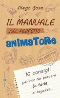 Il manuale del perfetto animatore - Goso Diego
