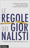 Le regole dei giornalisti. Istruzioni per un mestiere pericoloso - Malavenda Caterina, Melzi d'Eril Carlo, Vigevani Giulio E.