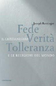 Copertina di 'Fede, verità, tolleranza. Il cristianesimo e le religioni del mondo'