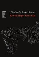 Ricordi di Igor Stravinskij - Ramuz Charles Ferdinand
