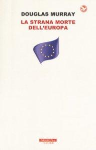 Copertina di 'La strana morte dell'Europa. Immigrazione, identità, Islam'
