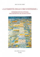 «La varietà delle circunstanze». Esperimenti di lettura dal Medioevo al Novecento - Palumbo Matteo