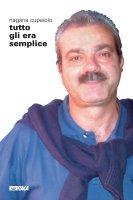 Tutto gli era semplice. La vita straordinaria vissuta nell'ordinario di Antonio Bucciante - Cupaiolo Nagana