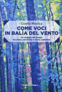 Copertina di 'Come voci in balia del vento. Un viaggio nel tempo tra storia personale e storie collettive'