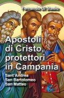 Apostoli di Cristo, protettori in Campania. Sant'Andrea, san Bartolomeo, san Matteo - Fernando Di Stasio