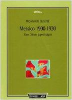 Messico 1900-1930. Stato, Chiesa e popoli indigeni - De Giuseppe Massimo