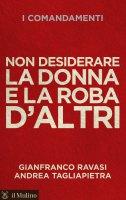 Non desiderare la donna e la roba d'altri - Gianfranco Ravasi, Andrea Tagliapietra