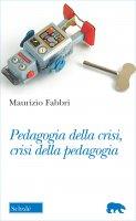 Pedagogia della crisi, crisi della pedagogia - Fabbri Maurizio