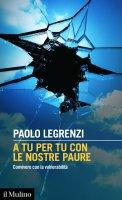 A tu per tu con le nostre paure - Paolo Legrenzi