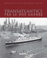 Transatlantici tra le due guerre - Maurizio Eliseo, William H. Miller