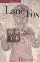 Pagani e cristiani - Lane Fox Robin