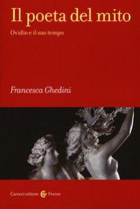 Copertina di 'Il poeta del mito. Ovidio e il suo tempo'