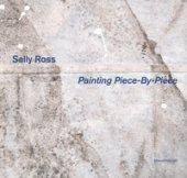Sally Ross. Painting piece-by-piece. Catalogo della mostra (Reggio Emilia, 4 marzo-29 luglio 2018). Ediz. italiana e inglese - Diacono Mario