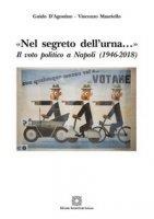 «Nel segreto dell'urna...» Il voto politico a Napoli (1946-2018) - D'Agostino Guido, Mauriello V.