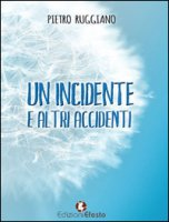 Un incidente e altri accidenti - Ruggiano Pietro