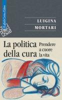 La politica della cura - Luigina Mortari
