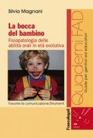La bocca del bambino. Fisiopatologia delle abilità orali in età evolutiva - Magnani Silvia