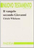 Il vangelo secondo Giovanni - Wilckens Ulrich