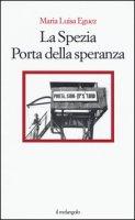 La Spezia. Porta della speranza - Eguez Maria Luisa
