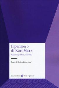 Copertina di 'Il pensiero di Karl Marx. Filosofia, politica, economia'