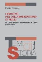I processi per collaborazionismo in Friuli. La Corte d'Assise straordinaria di Udine (1945-1947) - Verardo Fabio