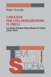 Copertina di 'I processi per collaborazionismo in Friuli. La Corte d'Assise straordinaria di Udine (1945-1947)'