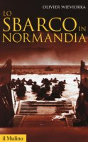 Lo sbarco in Normandia - Wieviorka Olivier