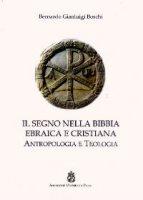 Il segno nella Bibbia ebraica e cristiana - Boschi Bernardo Gianluigi