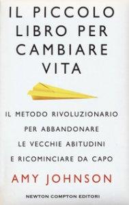 Copertina di 'Il piccolo libro per cambiare vita. Il metodo rivoluzionario per abbandonare le vecchie abitudini e ricominciare da capo'