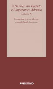Copertina di 'Il dialogo tra Epitteto e l'imperatore Adriano (Versione A). Testo latino a fronte. Ediz. critica'