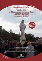 Quello che la madonna � venuta a dirci a Medjugorje per conto di Dio - Fortino Luca, Amato Pasquale