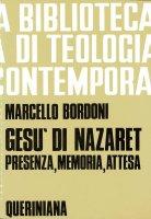Gesù di Nazaret. Presenza, memoria, attesa (BTC 057) - Bordoni Marcello