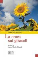La croce sui girasoli - Del Monte Aldo