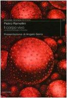 Il corpo vivo. La vita tra biologia e filosofia - Ramellini Pietro
