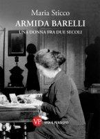 Armida Barelli. Una donna fra due secoli - Maria Sticco
