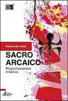 Sacro arcaico - Raimondo Satta
