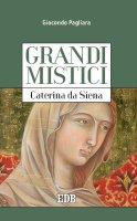 Grandi mistici. Caterina da Siena - Giocondo Pagliara