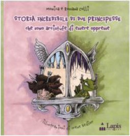 Copertina di 'Storia incredibile di due principesse che sono arcistufe di essere oppresse'
