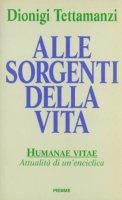 Alle sorgenti della vita: Humanae vitae: attualità di un'enciclica - Tettamanzi Dionigi