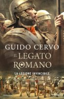 La legione invincibile. Il legato romano - Cervo Guido