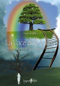 Copertina di 'La voce dell'anima. Metodo per curare le ferite interiori ascoltando le verità del Sé'