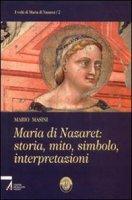 Maria di Nazaret: storia, mito, simbolo, interpretazioni - Masini Mario