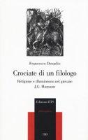 Crociate di un filologo. Religione e illuminismo nel giovane J.G. Hamann - Donadio Francesco