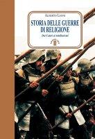 Storia delle guerre di religione. Dai Catari ai Cristeros - Leoni Alberto