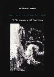 Copertina di 'Piccole storie di vita bastarda. P67 la cometa e altri racconti'