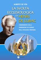 La svolta ecclesiologica di Henri de Lubac - De Vita Alberto