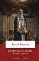 Caterina da Siena. Una mistica trasgressiva - Vauchez André