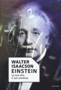 Copertina di 'Einstein. La sua vita, il suo universo'