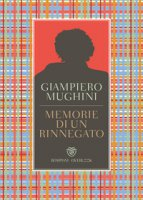 Memorie di un rinnegato - Mughini Giampiero