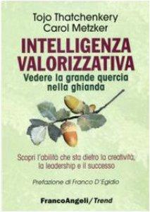 Copertina di 'Intelligenza valorizzativa. Vedere la grande quercia nella ghianda'